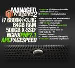 MANAGED.MAGENTO, i7-6800K, 500GB SSD, 64GB RAM DDR4, APCu, PageSpeed, OPcache, memcache, Redis, HHVM, HTTP/2, ElasticSearch